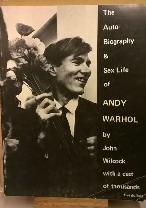 The Autobiography & Sex Life of Andy Warhol. John Wilcock Andy Warhol