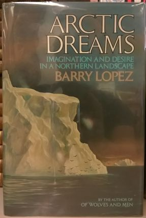 Arctic Dreams: Imagonation and Desire in a Northern Landscape. Barry Lopez