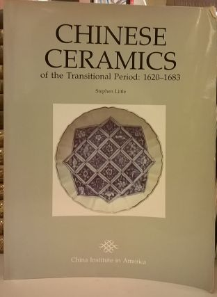 Chinese Ceramics of the Traditional Period: 1620-1683. Stephen Little