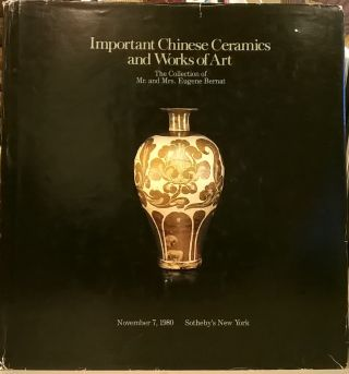 Inportant Chinese Ceramics and Works of Art: The Collection of Mr. and Mrs. Eugene Bernat....