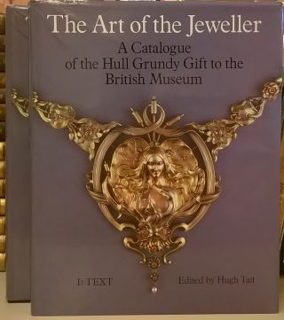 The Art of the Jeweller: A Catalogue of the Hull Grundy Gift to the British Museum, 2 vol. Hugh Tait