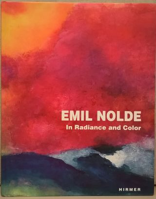 Emil Nolde: In Radiance and Color. Agnes Husslein-Arco, Stephan Koja