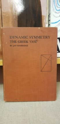 Dynamic Symmetry: The Greek Vase. Jay Hambridge