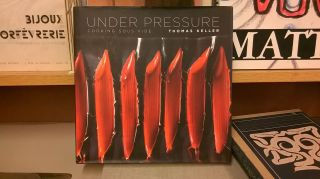 Under Pressure: Cooking Sous Vide. Thomas Keller