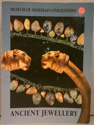 Museum of Anatolian Civilizations: Ancient Jewellery. F. R. Isik Bingol, Chris Lightfoot, tr