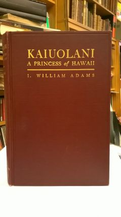 Kaiuolani: A Princess of Hawaii. I. William Adams
