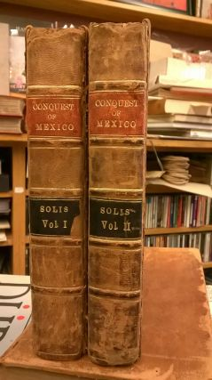 The History of the Conquest of Mexico by the Spaniards (Two Volumes). Thomas Townsend Antonio de...