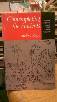 Contemplating the Ancients: Aesthetic and Social Issues in Early Chinese Portraiture. Audrey Spiro