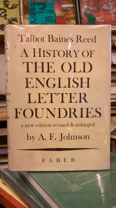 A History of the Old English Letter Foundries. A. F. Johnson Talbot Baines Reed