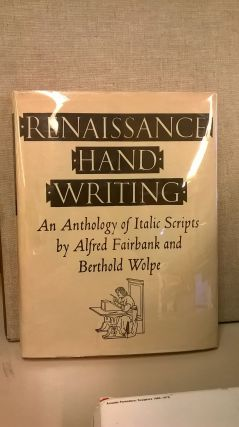 Renaissance Hand Writing: An Anthology of Italic Scripts. Berthold Wolpe Alfred Fairbank