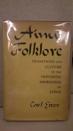 Ainu Folklore: Traditions and Culture of the Vanishing Aborigines of Japan. Carl Etter