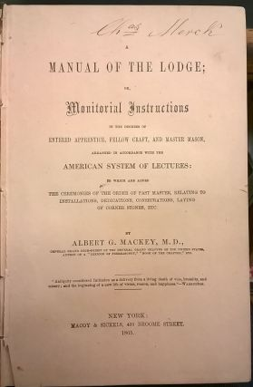 A Manual of the Lodge; or, Monitorial Instructions in the degrees of Entered Apprentice, Fellow Craft, and Master Mason