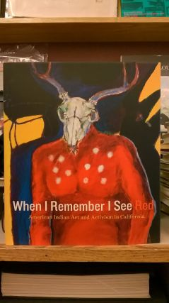 When I Remember I See Red: American Indian Art and Activism in California. Mark Dean Johnson...