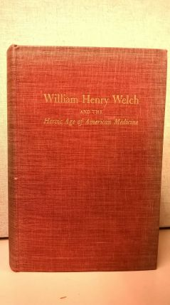 William Henry Welch and the Heroic Age of American Medicine. James Thomas Flexner Simon Flexner