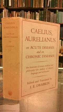 Caelius Aurelianus on Acute Diseases and on Chronic Diseases: For Historians of Science,...