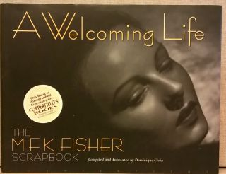 A Welcoming Life: The MFK Fisher Scrapbook. Dominique Gioia