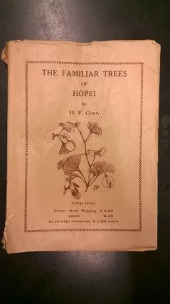 The Familiar Trees of Hopei (Fan Memorial Institute of Biology Peiping Handbook No 4). Hang-Fan Chow