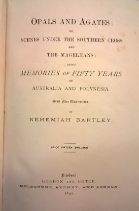 Opals and Agates; or, Scenes Under the Southern Cross and the Magelhans; Being Memories of Fifty Years of Australia and Polynesia
