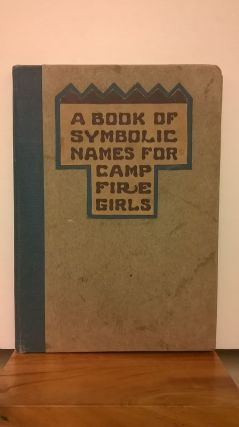 A Book of Symbolic Names for Camp Fire Girls: A List of Indian Words From Which Girls Can Derive...