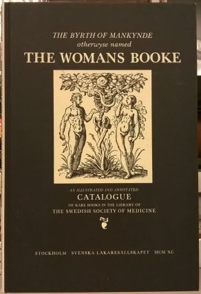 The Byrth of Mankynde ortherwyse named The Womans Booke: Embryology, Obstetrics, Gynecology...