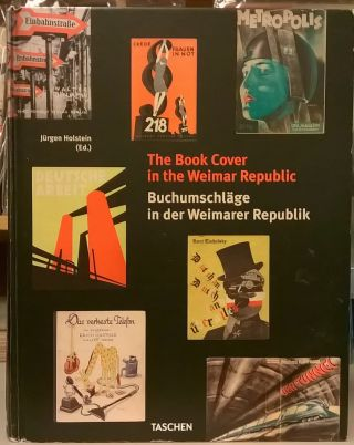 The Book Cover in the Weimar Republic / Buchumschlage in der Weimar Republik. Jurgen Holstein