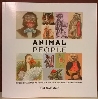 Animal People: Images of Animals as People in the 19th and Early 20th Centuries. Joel Goldstein