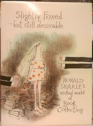 Slightly Foxed-- But Still Desirable: Ronald Searle's wicked world of Book Collecting. Ronald Searle