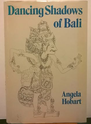 Dancing Shadows of Bali. Angela Hobart