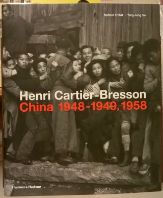 Henri Cartier-Bresson: China 1948-1949, 1958. Michel Frizot, Ying-lung Su