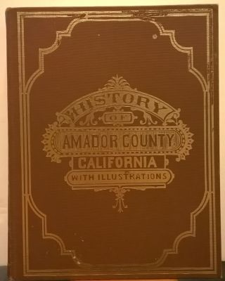 History of Amador County, California, with Illustrations and Biographical Sketches of Its...