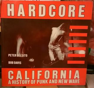 Hardcore California: A History of Punk and New Wave. Bob Davis Peter Belsito