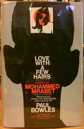 Love With a Few Hairs. Mohammed Mrabet, Paul Bowles, tr
