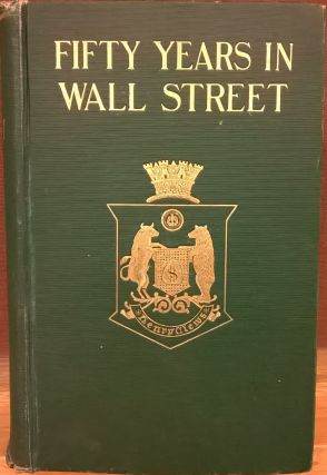 Fifty Years in Wall Street. Henry Clews