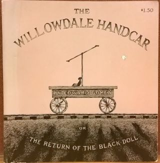 The Willowdale Handcar: or, Return of the Black Doll. Edward Gorey