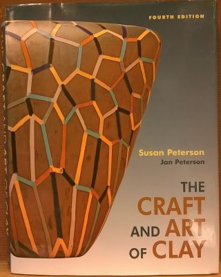 The Craft and Art of Clay (Fourth Edition). Jan Peterson Susan Peterson