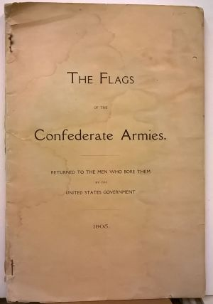 The Flags of the Confederate Armies: Returned to the Men Who Bore Them by the United States...