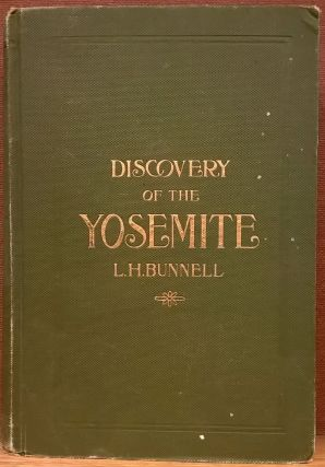 Discovery of the Yosemite and the Indian War of 1851. Lafayette Houghton Bunnell