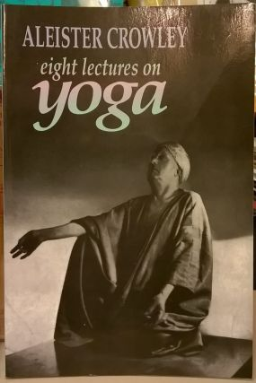 Eight Lectures on Yoga. Aleister Crowley