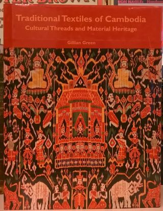 Traditional Textiles of Cambodia: Cultural Threads and Material Heritage. Gillian Green