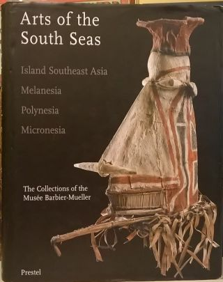 Arts of the South Seas: Island Southeast Asia, Melanesia, Polynesia, Micronesia (The Collections...