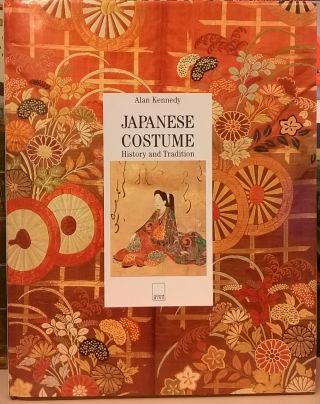 Japanese Costume: History and Tradition. Alan Kennedy