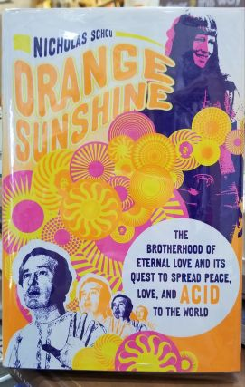 Orange Sunshine: The Brotherhood of Eternal Love and its Quest to Spread Peace, Love, and Acid to...