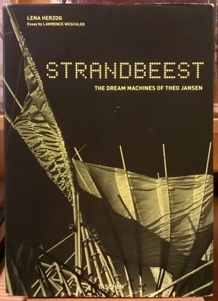 Strandbeest: The Dream Machines of Theo Jansen. Lawrence Weschler Lena Herzog