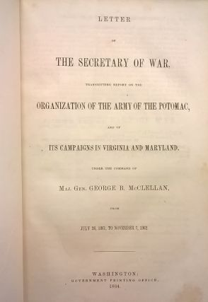 Letter of the Secretary of War, transmitting Report on the Organization of the Army of the Potomac and of Its Campaigns in Virginia and Maryland, under the Command of Maj. Gen. George B. McClellan