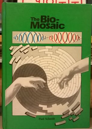 The Bio-Mosiaic: An introduction to the mysterious forces of life. Paul Schmidt