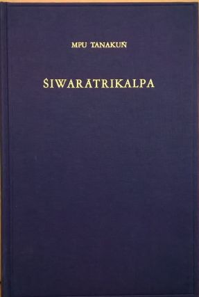 Siwaratrikalpa of MPU Tanakun: An Old Javanese Poem, Its Indian Source and Balinese...
