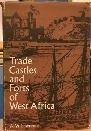 Trade Castles and Forts of West Africa. A W. Lawrence