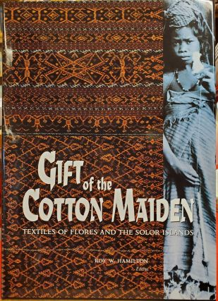 Gift of the Cotton Maiden: Textiles of Flores and the Solor Islands. Roy W. Hamilton