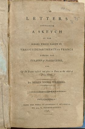 Letters Containing a Sketch of the Scenes Which Passed in Various Departments of France During the Tyranny of Robespierre; and of the Events which took place in Paris on the 28th of July, 1794