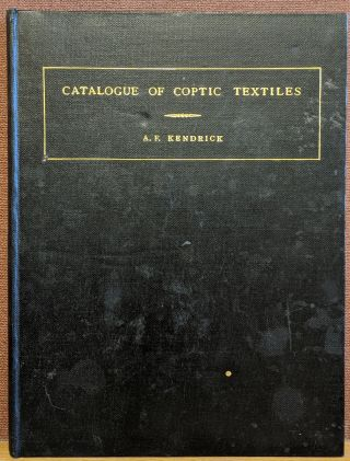 Catalogue of TextilesFrom Burying-Grounds in Egypt, Vol III: Coptic Period. A. F. Kendrick